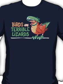 Birds Are Terrible Lizards T-Shirt