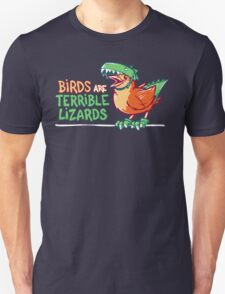 Birds Are Terrible Lizards Unisex T-Shirt