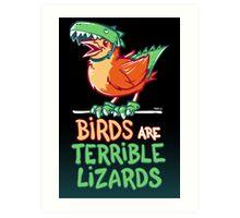 Birds Are Terrible Lizards Art Print