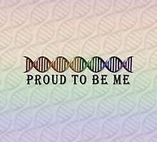 Proud to be Me Rainbow DNA - LGBT Pride by LiveLoudGraphic
