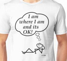 I am where I am and its OK! Unisex T-Shirt