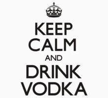 Keep Calm and Drink Vodka (Carry On) by CarryOn