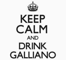 Keep Calm and Drink Galliano (Carry On) by CarryOn