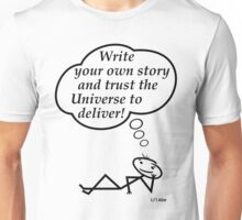 Write your own story and trust the Universe to deliver! Unisex T-Shirt