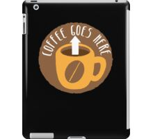 Coffee goes here! with arrow up and a coffee mug iPad Case/Skin