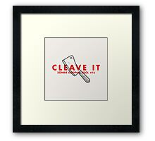 Cleave it! - Zombie Survival Tools Framed Print