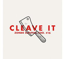 Cleave it! - Zombie Survival Tools Photographic Print