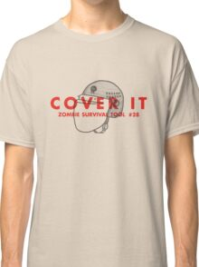 Cover it! - Zombie Survival Tools Classic T-Shirt