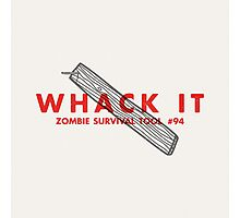 Whack it! - Zombie Survival Tools Photographic Print
