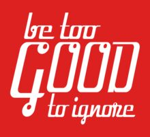 Be Too Good To Ignore (white ink) Workout Tee. Crossfit Tee. Exercise Tee. Weightlifting Tee. Running Tee. Fitness by Max Effort