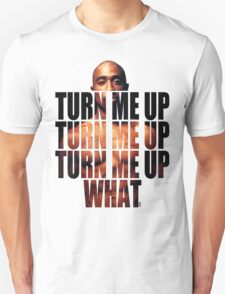 Turn Tupac up T-Shirt