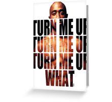 Turn Tupac up Greeting Card