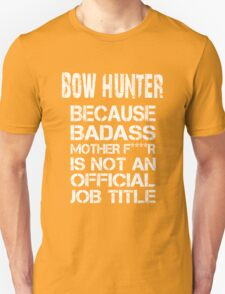 Bow Hunter Because Badass Mother F****r Is Not An Official Job Title - Tshirts & Hoodies T-Shirt