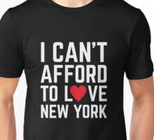 I Can't Afford To Love New York Unisex T-Shirt