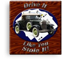 Ford Model A Drive It Like You Stole It Canvas Print