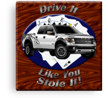 Ford F-150 Truck Drive It Like You Stole It Canvas Print