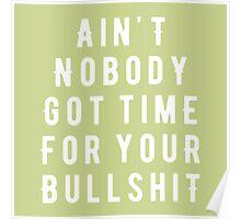 Ain't nobody got time for your bullshit Poster