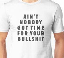 Ain't nobody got time for your bullshit Unisex T-Shirt