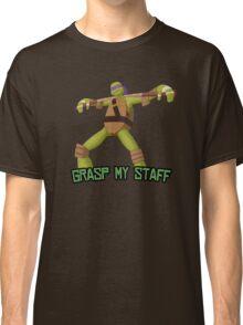 Donatello - Grasp My Staff Classic T-Shirt