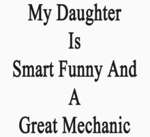 My Daughter Is Smart Funny And A Great Mechanic  by supernova23