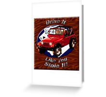 Jeep Wrangler Drive It Like You Stole It Greeting Card