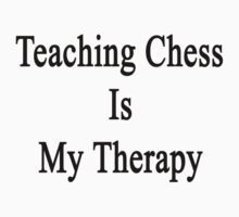 Teaching Chess Is My Therapy  by supernova23