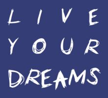 Live Your Dreams (white ink) by Max Effort