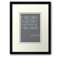 """If you can't explain it simply"" Einstein quote Framed Print"