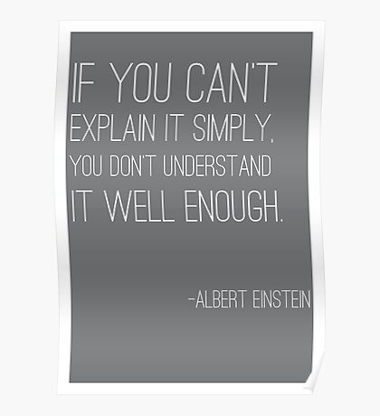 """""""If you can't explain it simply"""" Einstein quote Poster"""