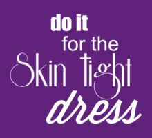 Do It For The Skin Tight Dress Ladies Print (white ink) by Max Effort