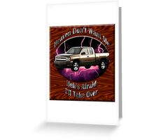 Chevy Silverado Truck Heaven Don't Want Me Greeting Card