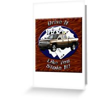 Chevy Silverado Truck Drive It Like You Stole It Greeting Card