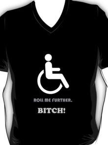 Roll Me Further, Bitch! T-Shirt