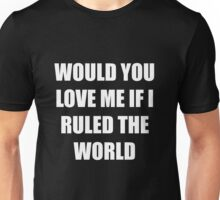 IF I RULED THE WORLD Unisex T-Shirt