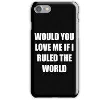 IF I RULED THE WORLD iPhone Case/Skin