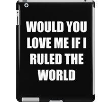 IF I RULED THE WORLD iPad Case/Skin