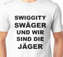 Swiggity Swäger Und Wir Sind Die Jäger Unisex T-Shirt