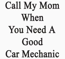 Call My Mom When You Need A Good Car Mechanic  by supernova23