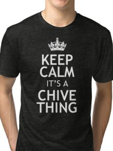 KEEP CALM IT'S A CHIVE THING Tri-blend T-Shirt