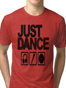 just dance Tri-blend T-Shirt