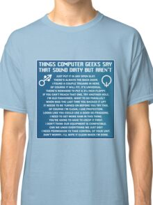 Dirty Things Computer Geeks Say Classic T-Shirt