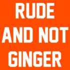 Rude and Not Ginger by Connie Yu