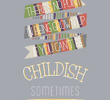 Doctor Who Quote - 4th Doctor - Be Childish Sometimes by Denise Giffin