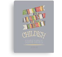 Doctor Who Quote - 4th Doctor - Be Childish Sometimes Canvas Print