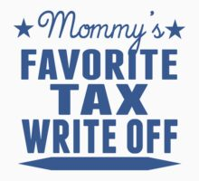 Mommy's Favorite Tax Write Off by ReallyAwesome