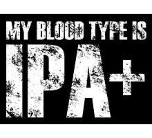 my blood type is ipa+ Photographic Print