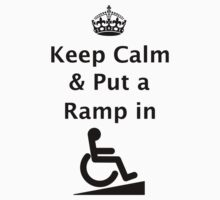 Keep Calm & Put a Ramp in, by Lee Wilson, Disability Access Consultant by Lee Wilson