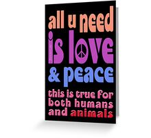 all u need is love & peace - love, peace, rescue, animal rights, vegan Greeting Card