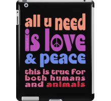 all u need is love & peace - love, peace, rescue, animal rights, vegan iPad Case/Skin