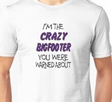 I'm The Crazy Bigfooter You Were Warned About  Unisex T-Shirt
